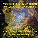 Meditations for Manifesting The Dynamic Laws of Prosperity with Harmonic Wealth Vibrations