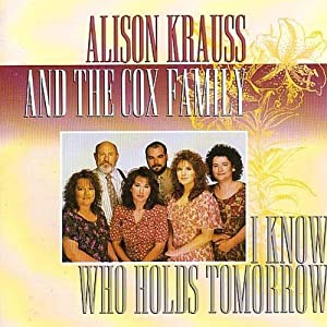 I Know Who Holds Tomorrow (w/Cox Family)