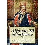 Alfonso XI, el Justiciero: Reino de Castilla. Siglo XIV. El Rey Justiciero extiende los límites cristianos hacia...