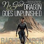 No Good Dragon Goes Unpunished: Heartstrikers, Book 3   Rachel Aaron