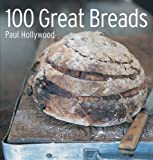 100 Great Breads: Artisanal homemade bread recipes...