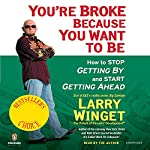 You're Broke Because You Want to Be | Larry Winget