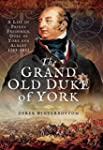 The Grand Old Duke of York: A Life of...