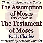 The Assumption of Moses, also known as The Testament of Moses: Christian Apocrypha Series | R. H. Charles