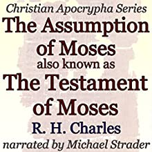 The Assumption of Moses, also known as The Testament of Moses: Christian Apocrypha Series | Livre audio Auteur(s) : R. H. Charles Narrateur(s) : Michael Strader
