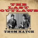 The Last Outlaws: The Lives and Legends of Butch Cassidy and the Sundance Kid (       UNABRIDGED) by Thom Hatch Narrated by James C. Lewis