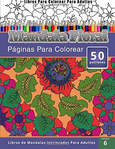 Libros Para Colorear Para Adultos: Mandala Floral (Páginas Para Colorear-Libros De Mandalas Intrincados Para Adultos)