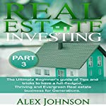 Real Estate Investing, Part-3: The Ultimate Beginner's Guide of Tips and Tricks to Have a Full-Fledged, Thriving and Evergreen Real Estate Business for Generations | Alex Johnson