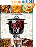 Crock Pot - Top 200 CrockPot Recipes Cookbook ( Crock-Pot Meals, Crock Pot Cookbook, Slow Cooker, Slow Cooker Recipes, Slow Cooking, Slow Cooker Meals, Crock-Pot Meal)