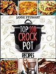 Crock Pot - Top 200 Crock Pot Recipes...