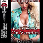 Housewives on Vacation: Hot First Time Lesbian Sex Between Friends | Lora Lane
