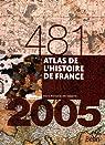Atlas de l'histoire de France: 481-2005