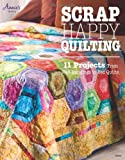 Annie's Scrap Happy Quilting: 12 Projects from Wall Hangings to Bed Quilts