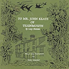 To Mr. John Keats of Teignmouth Audiobook by Lucy Simister Narrated by Tony Simister