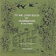 To Mr. John Keats of Teignmouth | Livre audio Auteur(s) : Lucy Simister Narrateur(s) : Tony Simister