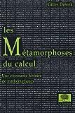 echange, troc Gilles Dowek - Les Métamorphoses du calcul : Une étonnante histoire des mathématiques