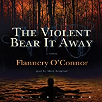 The Violent Bear It Away (       UNABRIDGED) by Flannery O' Connor Narrated by Mark Bramhall