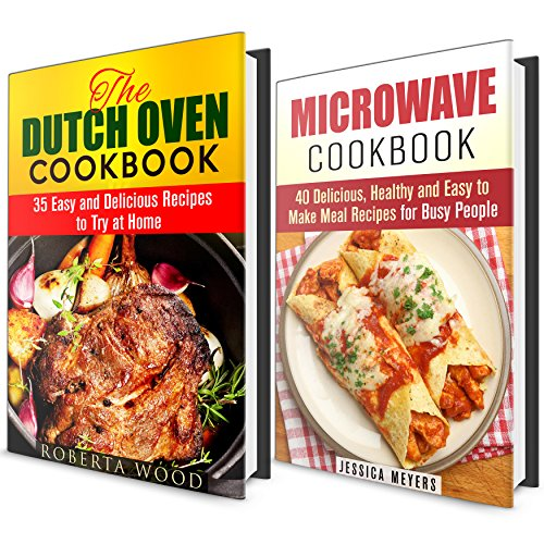 Microwave and Dutch Oven Cookbook Box Set: Quick and Easy Delicious Recipes to Try Out at Home (Dump Dinners and Mug Meals) by Roberta Wood, Jessica Meyers