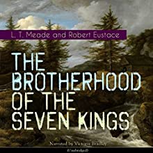 The Brotherhood of the Seven Kings Audiobook by L. T. Meade Narrated by Victoria Bradley