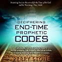 Deciphering End-Time Prophetic Codes: Cyclical and Historical Biblical Patterns Reveal America's Past, Present and Future Events, Including Warnings and Patterns to Leaders Hörbuch von Perry Stone Gesprochen von: Brandon Batchelar