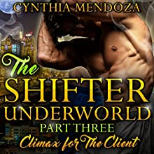 Climax for the Client: Shifter Underworld, Part 3 Audiobook by Cynthia Mendoza Narrated by Clara Nipper,  Sounds Good Studios
