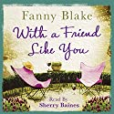 With a Friend Like You Audiobook by Fanny Blake Narrated by Sherry Baines