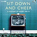 Sit Down and Cheer: A History of Sport on TV (       UNABRIDGED) by Martin Kelner Narrated by Martin Kelner