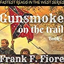 Gunsmoke on the Trail: Fastest Reads of the West, Book 1 Audiobook by Frank F. Fiore Narrated by Wes Elliott