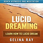 Lucid Dreaming: Learn How to Lucid Dream with Beach Hypnosis and Meditation | Gelina Ray