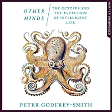 Other Minds: The Octopus and The Evolution of Intelligent Life | Livre audio Auteur(s) : Peter Godfrey-Smith Narrateur(s) : Peter Noble