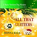 All That Glitters: Raine Stockton Dog Mysteries (       UNABRIDGED) by Donna Ball Narrated by Donna Postel