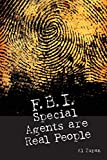FBI Special Agents Are Real People: True Stories From Everyday Life Of FBI Special Agents