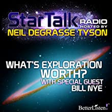 Star Talk Radio: What's Exploration Worth Radio/TV Program by Neil deGrasse Tyson Narrated by Neil deGrasse Tyson