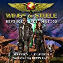 Revenge and Retribution: Wings of Steele, Book 3 (       UNABRIDGED) by Jeffrey Burger Narrated by Kevin Clay