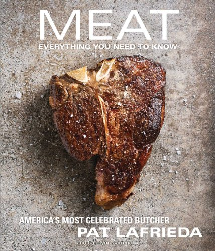 MEAT: Everything You Need to Know by Pat LaFrieda, Carolynn Carreño