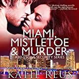 Miami, Mistletoe & Murder: Red Stone Security, Book 4