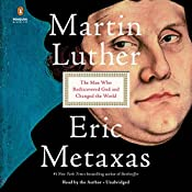 Martin Luther: The Man Who Rediscovered God and Changed the World | [Eric Metaxas]
