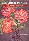 Colored Pencil for the Serious Beginner: Basic Lessons in Becoming a Good Artist (0823007618) by Bet Borgeson