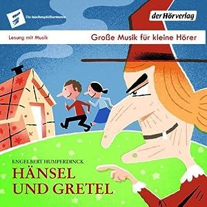 Hänsel und Gretel (Taschenphilharmonie: Große Musik für kleine Hörer) Hörspiel