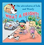 What a Fright!: Fun stories for children (Lola & Woofy Book 9)