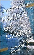 Relatos De Ciudad: ¿cual Es Tu Deseo? (cronicas De Muertos Vivos Nº 1) (spanish Edition) From Jean Martinez