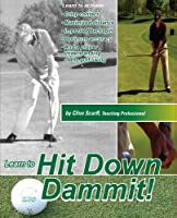 Hit Down Dammit! Golf Instruction