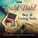 Boy & Going Solo: BBC Radio 4 Full-Cast Dramas Radio/TV Program by Roald Dahl Narrated by Patrick Malahid,  full cast