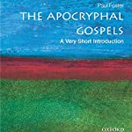 The Apocryphal Gospels: A Very Short Introduction | Paul Foster