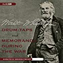 Drum-Taps and Memoranda During the War (       UNABRIDGED) by Walt Whitman Narrated by Bronson Pinchot