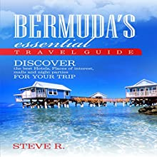 Bermuda Essential Travel Guide: Discover the Best Hotels, Places of Interest, Malls and Night Parties for Your Trip Audiobook by Steve R Narrated by John Marino