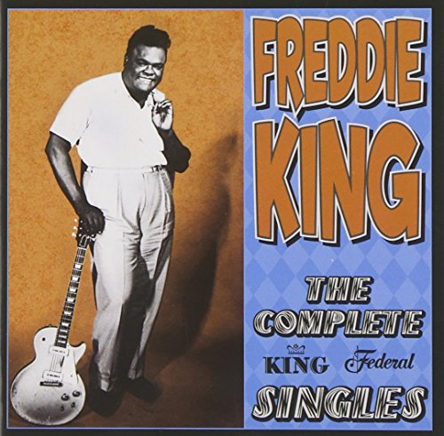 Freddie King - The Complete King Federal Singles - Zortam Music