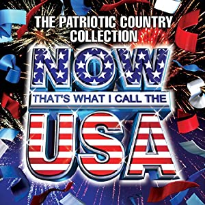 Now That's What I Call the USA: The Patriotic Country Collection