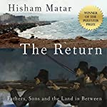 The Return: Fathers, Sons and the Land in Between | Hisham Matar