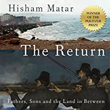 The Return: Fathers, Sons and the Land in Between Audiobook by Hisham Matar Narrated by Hisham Matar